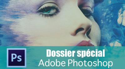 Dossier Spécial Adobe Photoshop